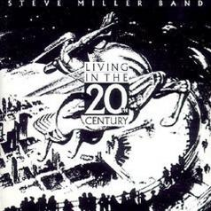 Steve Miller Band (Стив Миллер Бэнд): Living In The 20th Century
