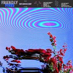 Friendly Fires (Френдли Фирес): Inflorescent
