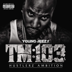 Young Jeezy (Джей Уэйн Дженкинс ): TM:103 Hustlerz Ambition
