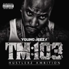 Young Jeezy (Джей Уэйн Дженкинс): TM:103 Hustlerz Ambition