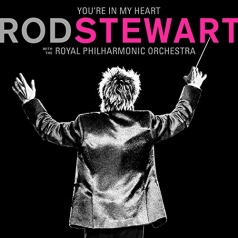 Rod Stewart (Род Стюарт): You'Re In My Heart: Rod Stewart With The Royal Philharmonic Orchestra