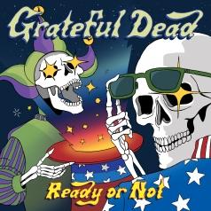 Grateful Dead (Грейтфул Дед): Ready Or Not