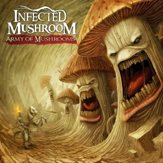 Infected Mushroom: Army Of Mushrooms