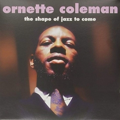 Ornette Coleman (Орнетт Коулман): The Shape Of Jazz  To Come