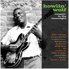 Howlin' Wolf (Хаулин Вулф): Moanin' In The Moonlight