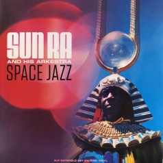 Sun Ra & His Arkestra: Space Jazz