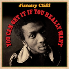 Jimmy Cliff (Джимми Клифф): You Can Get It If You Really Want