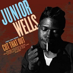 Junior Wells (Джуниор Уэллс): Cut That Out!