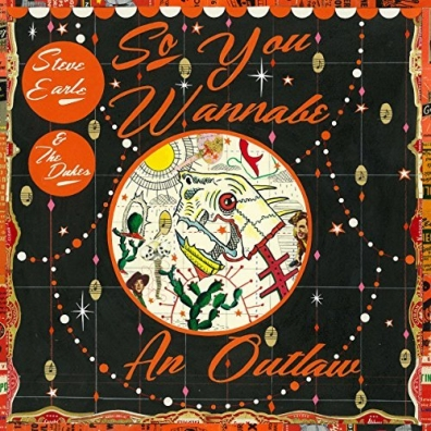 Steve Earle (Стив Эрл): So You Wannabe An Outlaw