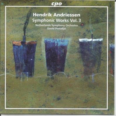 Hendrik Andriessen (Хендрик Андриссен): Symphonic Works Vol. 3