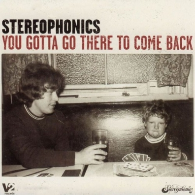 Stereophonics (Стереофоникс): You Gotta Go There To Come Back