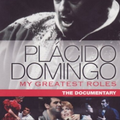 Placido Domingo (Пласидо Доминго): Domingo: My Greatest Roles - The Documentary
