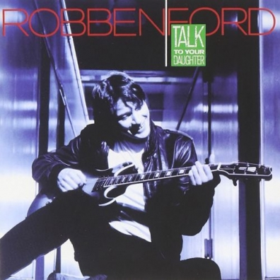 Robben Ford (Роббен Форд): Talk To Your Daughter