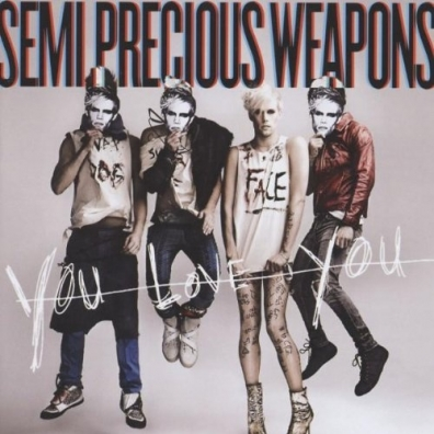 Semi Precious Weapons: You Love You