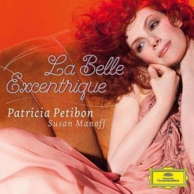 Patricia Petibon (Патрисия Пётибон): La Belle Excentrique