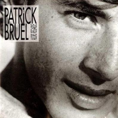 Patrick Bruel (Патрик Брюэль): Alors Regarde...