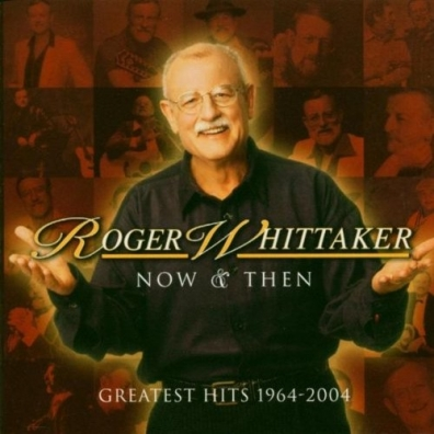 Roger Whittaker (Роджер Уиттакер): Now And Then: 1964-2004