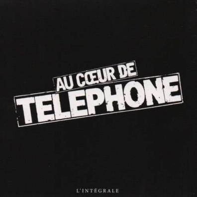 Telephone: Au Coeur De Telephone L'Integrale