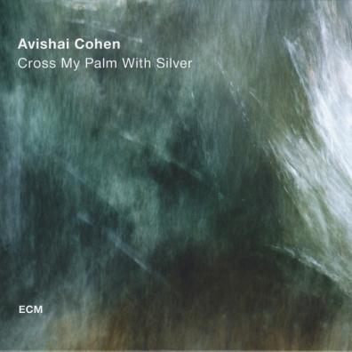 Avishai Cohen Quartet: Cross My Palm With Silver