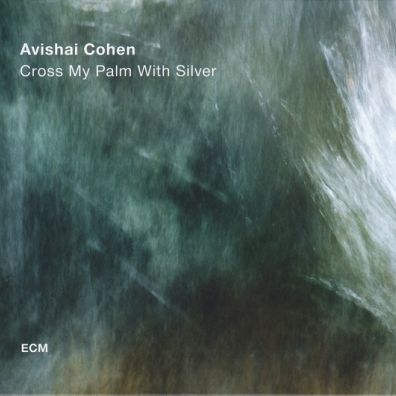 Avishai Cohen Quartet (Авишай Коэн): Cross My Palm With Silver