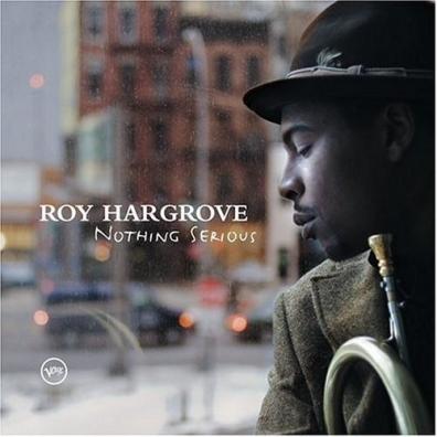 Roy Hargrove (Рой Харгров): Nothing Serious