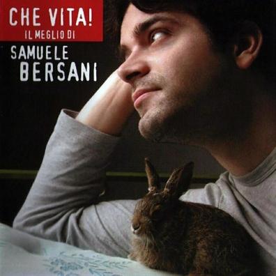 Samuele Bersani: Che Vita! Il Meglio Di