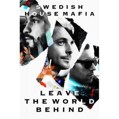 Swedish House Mafia (ШведскаяХаусМафия): Leave The World Behind