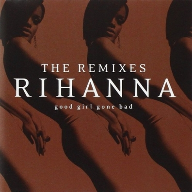 Rihanna (Рианна): Good Girl Gone Bad: The Remixes