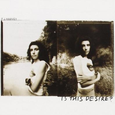 PJ Harvey (Пи Джей Харви): Is This Desire?