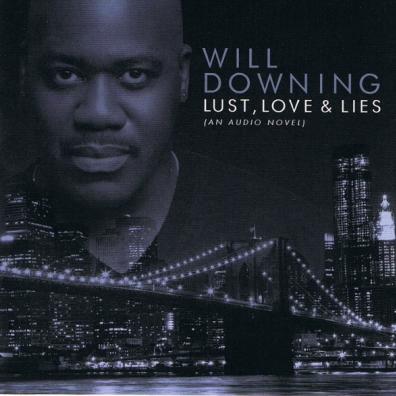 Will Downing (Уилл Доунинг): Lust, Love & Lies (An Audio Novel)