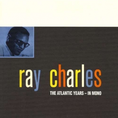 Ray Charles (Рэй Чарльз): The Atlantic Years - In Mono