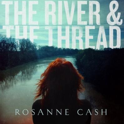 Rosanne Cash (Розанн Кэш): The River & The Thread