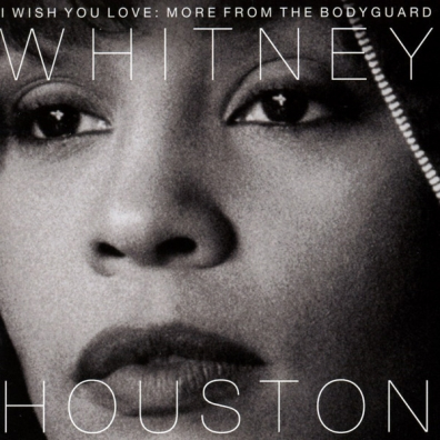 Whitney Houston (Уитни Хьюстон): I Wish You Love: More From The Bodyguard