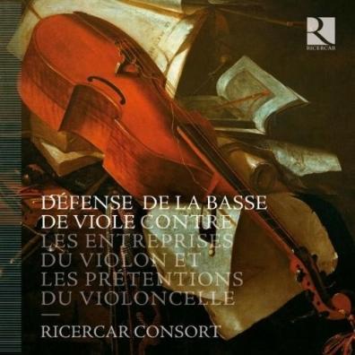 Ricercar Consort: Defense De La Basse De Viole Contre Les Entreprises Du Violon Et Les Pretentions Du Violoncelle