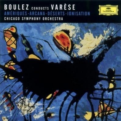 Pierre Boulez (Пьер Булез): Varese: Ameriques; Arcana; Deserts; Ionisation