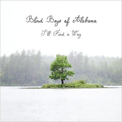 The Blind Boys Of Alabama (Зе Блинд Бойз Оф Алабама): I'll Find A Way