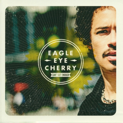 Eagle-Eye Cherry (Игл-ай Черри): Can't Get Enough