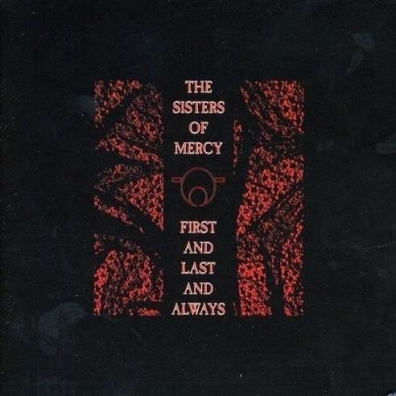 Sisters Of Mercy (Зе Систер Оф Мерси): First And Last And Always