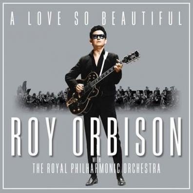 Roy Orbison (Рой Орбисон): A Love So Beautiful: Roy Orbison & The Royal Philharmonic Orchestra