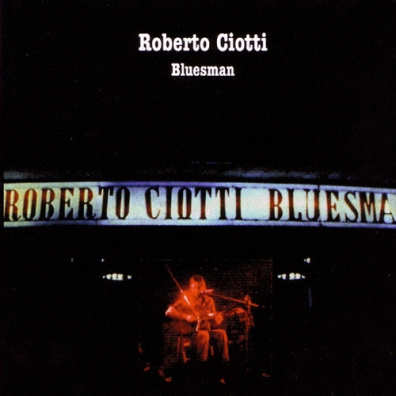 Roberto Ciotti (Роберто Чиотти): Bluesman