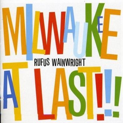 Rufus Wainwright (Руфус Уэйнрайт): Milwaukee At Last!!!