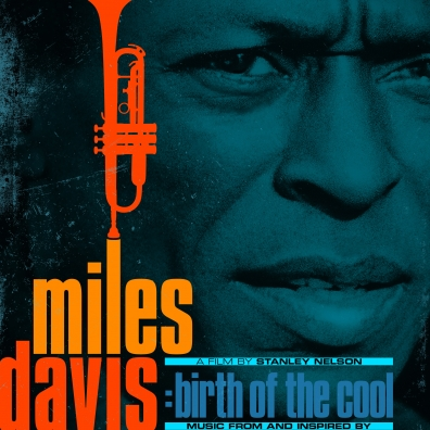 Miles Davis (Майлз Дэвис): Music From And Inspired By Birth Of The Cool, A Film By Stanley Nelson