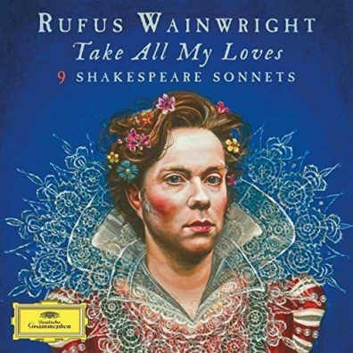 Rufus Wainwright (Руфус Уэйнрайт): Take All My Loves - 9 Shakespeare Sonnets