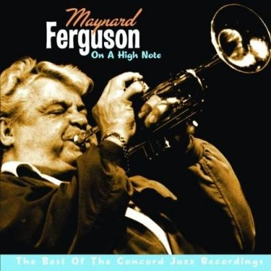 Maynard Ferguson: On A High Note - The Best Of The Concord Jazz Reco