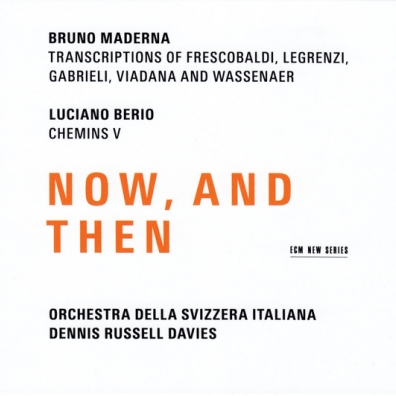 Bruno Maderna / Luciano Berio: Now, And Then