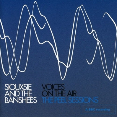Siouxsie And The Banshees (Сьюзи иБанши): The John Peel Sessions