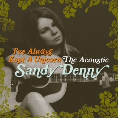 Sandy (ex. Fairport Convention) Denny (Файрпорт Конвентион): I've Always Kept A Unicorn - The Acoustic