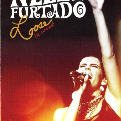 Nelly Furtado (Нелли Фуртадо): Loose - The Concert