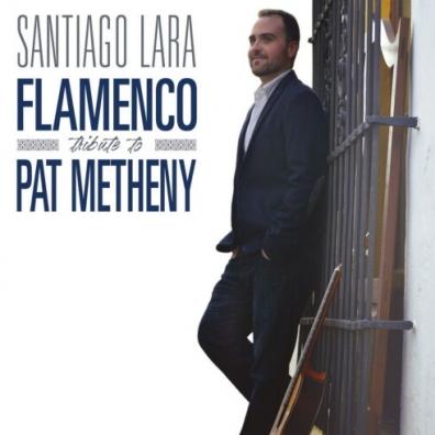 Santiago Lara (Сантьяго Лара): Flamenco Tribute To Pat Metheny