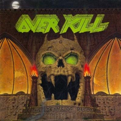 Overkill (Оверкилл): The Years Of Decay
